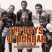 The Boys of Dunbar: A Story of Love, Hope, and Basketball Audiobook by Alejandro Danois Narrated by Mirron Willis