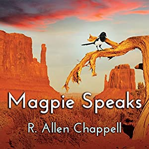 Magpie Speaks: Navajo Nation Series, Book 5 Hörbuch von R. Allen Chappell Gesprochen von: Kaipo Schwab