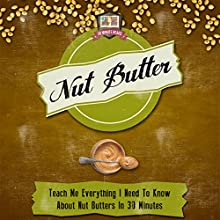 Nut Butter: Teach Me Everything I Need to Know About Nut Butters in 30 Minutes (       UNABRIDGED) by 30 Minute Reads Narrated by Karen Brown