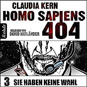 Sie haben keine Wahl (Homo Sapiens 404 - Teil 3) | Claudia Kern