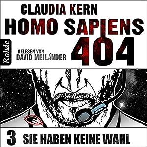 Sie haben keine Wahl (Homo Sapiens 404 - Teil 3) Hörbuch