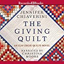 The Giving Quilt: An Elm Creek Quilts Novel Audiobook by Jennifer Chiaverini Narrated by Christina Moore