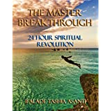 The Master Breakthrough: 24 Hour Spiritual Revolution