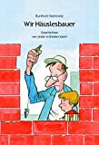 """Wir Häuslesbauer: Geschichten """"wo jeder mitreden kann"""""""