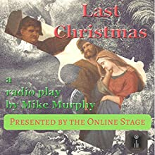 Last Christmas Performance by Mike Murphy Narrated by Peter Tucker, Victor Bazarov, Chris Marcellus, Libby Stephenson, Alan Weyman