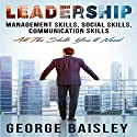 Leadership: Management Skills, Social Skills, Communication Skills - All the Skills You'll Need Audiobook by George Baisley Narrated by Paul Henry