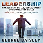 Leadership: Management Skills, Social Skills, Communication Skills - All the Skills You'll Need | George Baisley