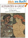 Alexander the Great: The Invisible En...
