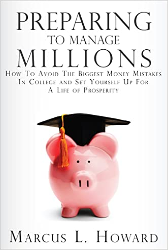 Preparing To Manage Millions: How To Escape The Biggest Money Mistakes In College And Set Yourself Up For A Life of Prosperity