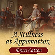 A Stillness at Appomattox: The Army of the Potomac, Volume 3 (       UNABRIDGED) by Bruce Catton Narrated by Michael Kramer