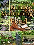 A Practical Guide to Building & Maintaining Your Pond