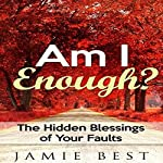 Am I Enough?: The Hidden Blessings of Your Faults | Jamie Best