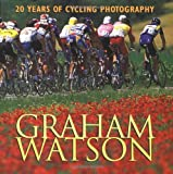 Graham Watson: 20 Years of Cycling Photography (193138214X) by Watson, Graham