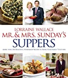 By Lorraine Wallace Mr. and Mrs. Sunday's Suppers: More than 100 Delicious, Homemade Recipes to Bring Your Family Togeth (1st First Edition) [Hardcover]