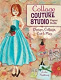 Collage Couture Studio Paper Dolls: Design, Collage, Cut and Play