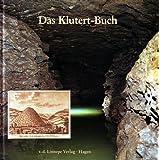 Das Klutert-Buch. Altes und Neues �ber einen der h�hlenreichsten Berge Deutschlands
