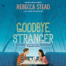 Goodbye Stranger (       UNABRIDGED) by Rebecca Stead Narrated by Kimberly Farr, Meera Simhan, Kirby Heyborne