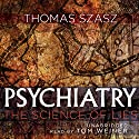 Psychiatry: The Science of Lies Audiobook by Thomas Szasz Narrated by Tom Weiner