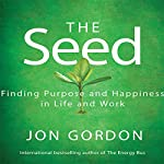 The Seed: Finding Purpose and Happiness in Life and Work | Jon Gordon