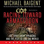Racing Toward Armageddon: The Three Great Religions and a Plot to End the World | Michael Baigent