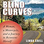 Blind Curves: A Woman, a Motorcycle, and a Journey to Reinvent Herself | Linda Crill