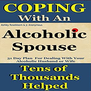 Alcoholic Spouse: Coping with an Alcoholic Husband or Wife Audiobook