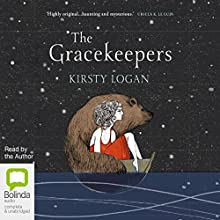 The Gracekeepers (       UNABRIDGED) by Kirsty Logan Narrated by Kirsty Logan