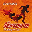 The Shapeshifter: Finding the Fox Audiobook by Ali Sparkes Narrated by Glen McCready