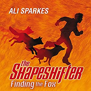 The Shapeshifter: Finding the Fox | [Ali Sparkes]