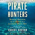Pirate Hunters: Treasure, Obsession, and the Search for a Legendary Pirate Ship (       UNABRIDGED) by Robert Kurson Narrated by Ray Porter
