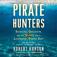 Pirate Hunters: Treasure, Obsession, and the Search for a Legendary Pirate Ship Audiobook by Robert Kurson Narrated by Ray Porter