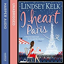 I Heart Paris (       UNABRIDGED) by Lindsey Kelk Narrated by Cassandra Harwood