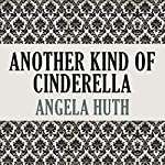 Another Kind of Cinderella and Other Stories | Angela Huth