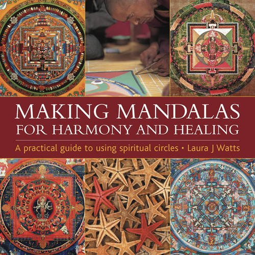 Making Mandalas for Harmony and Healing: A Practical Guide to Using Spiritual Circles