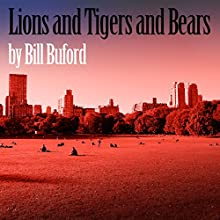 Lions and Tigers and Bears (       UNABRIDGED) by Bill Buford Narrated by Scott Aiello