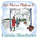 Let's Meet on Platform 8 Audiobook by Carole Matthews Narrated by Julia Barrie