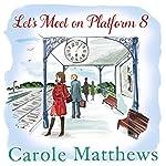 Let's Meet on Platform 8 | Carole Matthews
