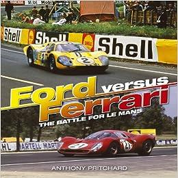 Ford Versus Ferrari: The Battle for Le Mans Hardcover – October 1