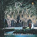 In Falling Snow: A Novel Audiobook by Mary-Rose MacColl Narrated by Orlagh Cassidy