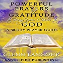 Powerful Prayers of Gratitude to Bring You Closer to God: A 30-Day Prayer Guide Audiobook by Glenn Langohr Narrated by Glenn Langohr