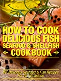 img - for How To Cook Delicious Fish, Seafood & Shellfish Cookbook: 97 Delicious Seafood & Fish Recipes For All Occasions book / textbook / text book