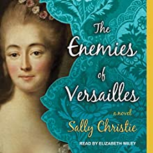 The Enemies of Versailles: Mistresses of Versailles Series, Book 3 Audiobook by Sally Christie Narrated by Elizabeth Wiley