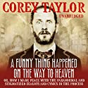 A Funny Thing Happened on the Way to Heaven Audiobook by Corey Taylor Narrated by Corey Taylor