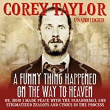 A Funny Thing Happened on the Way to Heaven (       UNABRIDGED) by Corey Taylor Narrated by Corey Taylor