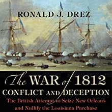 The War of 1812, Conflict and Deception: The British Attempt to Seize New Orleans and Nullify the Louisiana Purchase (       UNABRIDGED) by Ronald J. Drez Narrated by Todd Curless