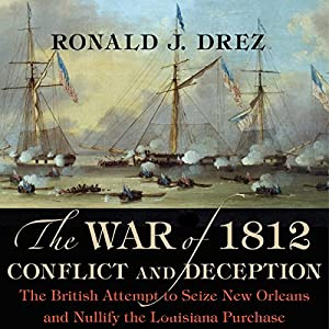 The War of 1812, Conflict and Deception Audiobook