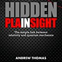 Hidden in Plain Sight: The Simple Link Between Relativity and Quantum Mechanics: Hidden in Plain Sight, Book 1 Audiobook by Andrew Thomas Narrated by Tom Zingarelli