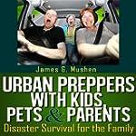 Urban Preppers with Kids, Pets, & Par...
