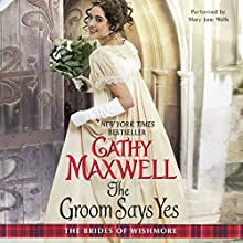 The Groom Says Yes: The Brides of Wishmore, Book 3 (       UNABRIDGED) by Cathy Maxwell Narrated by Mary Jane Wells