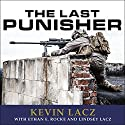 The Last Punisher: A SEAL Team Three Sniper's True Account of the Battle of Ramadi Audiobook by Kevin Lacz Narrated by Timothy Phillips